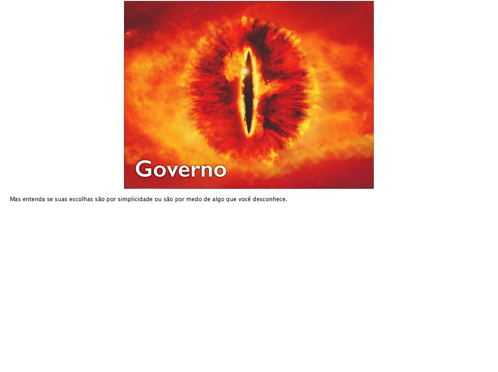 Governo Mas entenda se suas escolhas são por si...