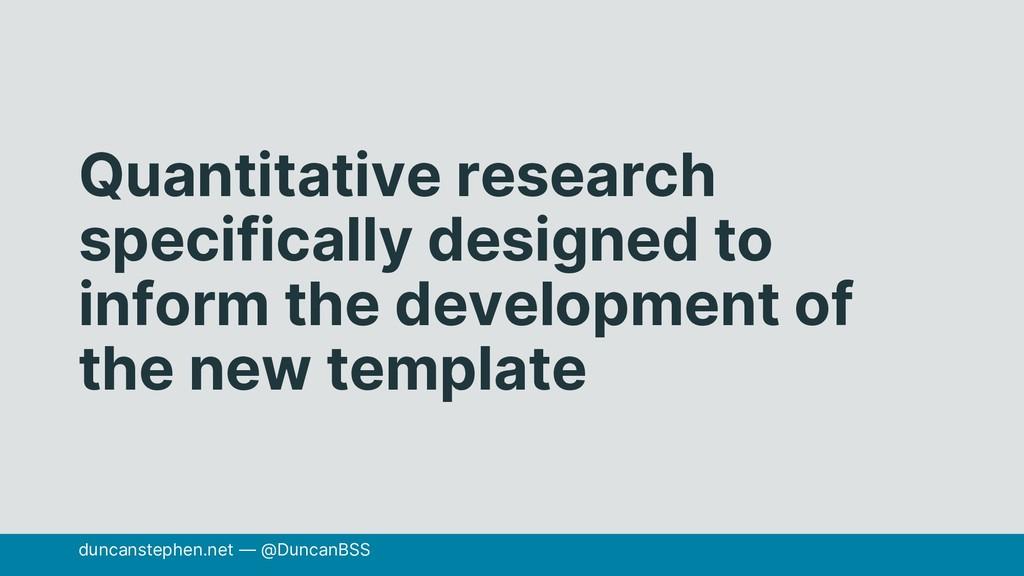 Quantitative research specifically designed to ...