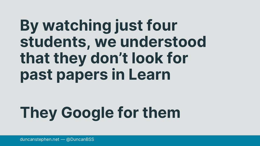 By watching just four students, we understood t...