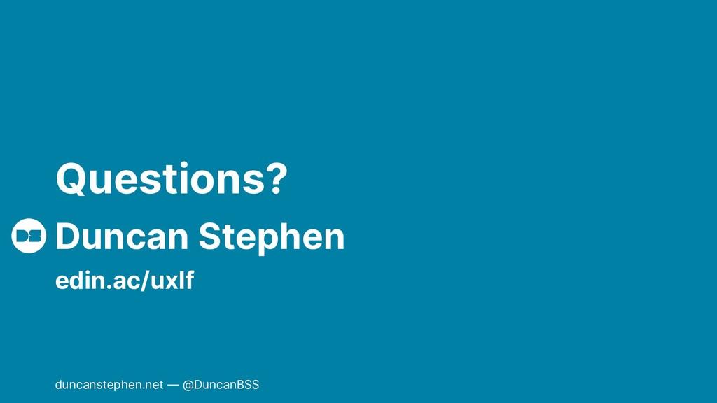 Duncan Stephen Questions? edin.ac/uxlf duncanst...