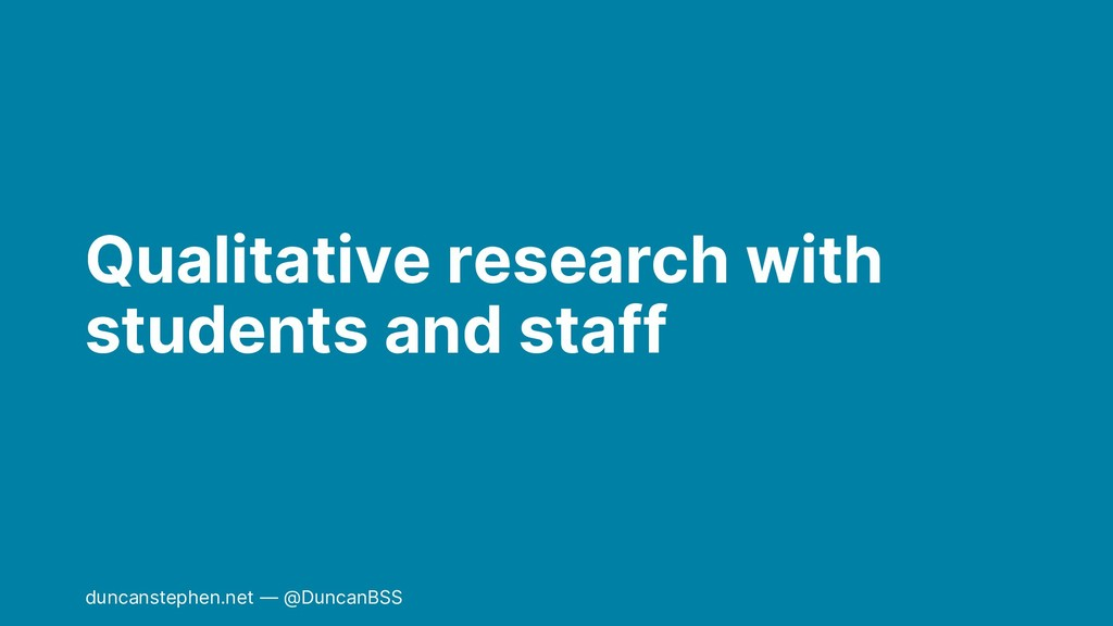 Qualitative research with students and staff du...