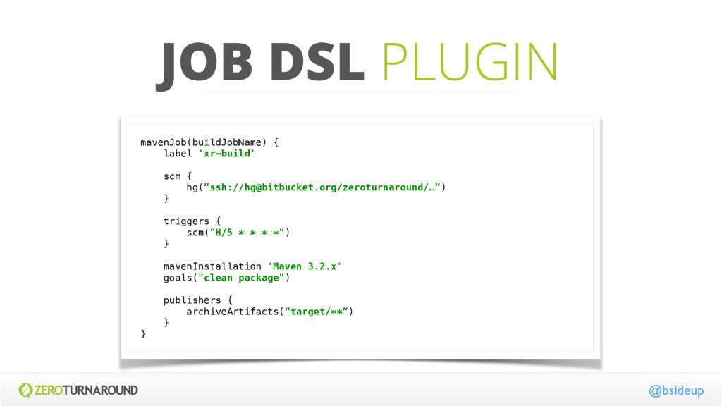 JOB DSL PLUGIN mavenJob(buildJobName) { label ...
