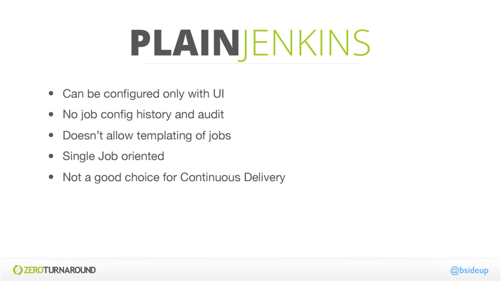 PLAINJENKINS @bsideup • Can be configured only w...