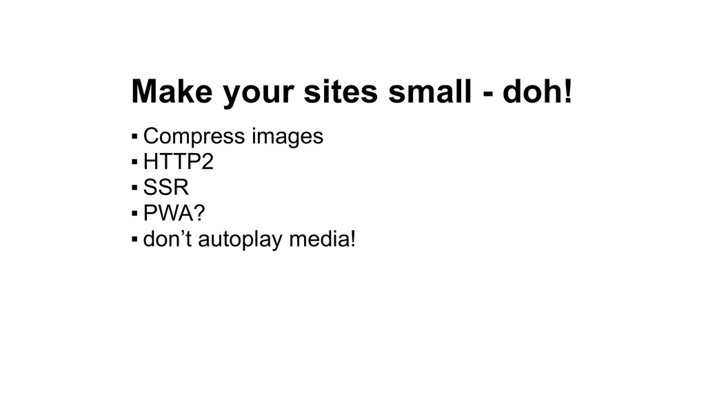 Make your sites small - doh! ▪ Compress images ...