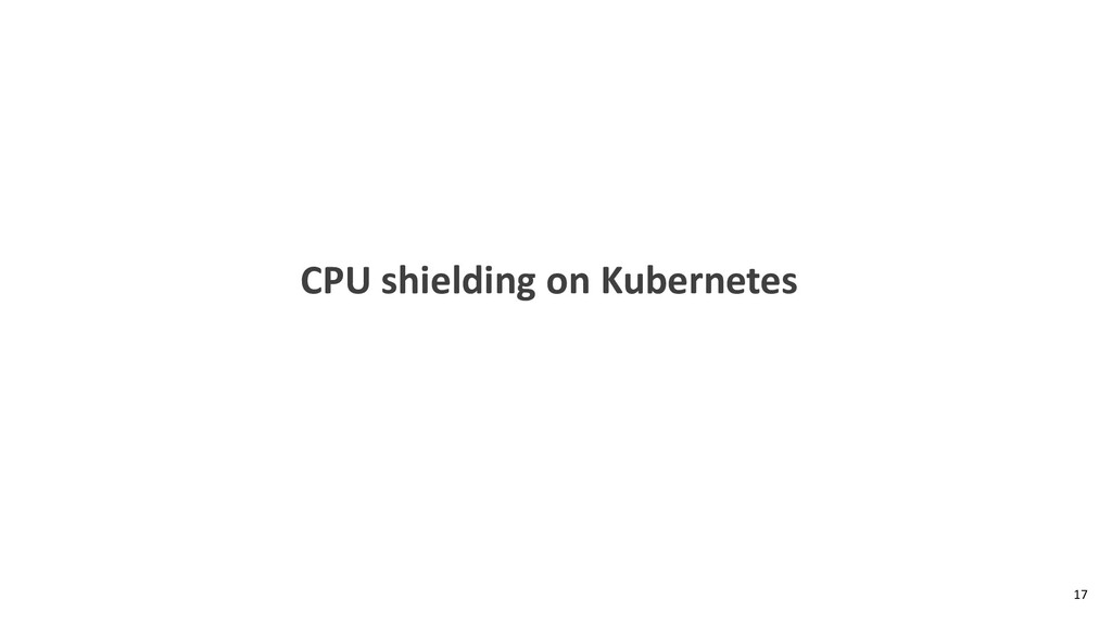 CPU shielding on Kubernetes 17