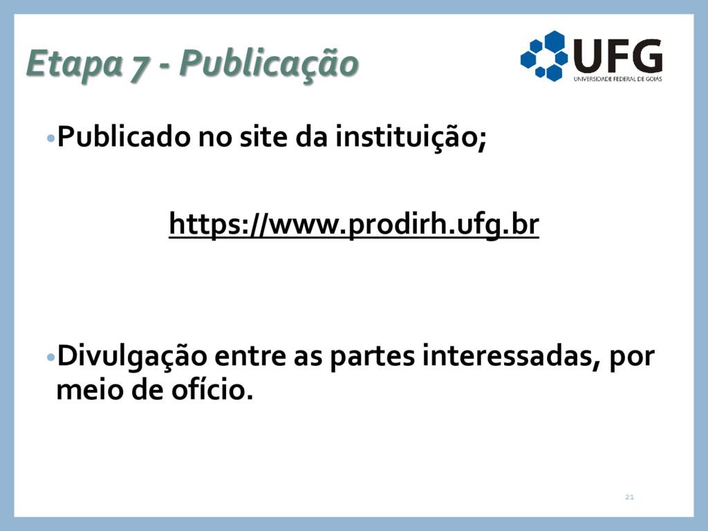 Etapa 7 - Publicação •Publicado no site da inst...
