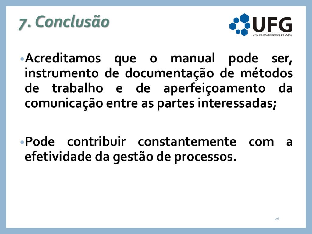 7. Conclusão •Acreditamos que o manual pode ser...