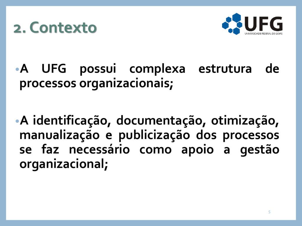 2. Contexto •A UFG possui complexa estrutura de...