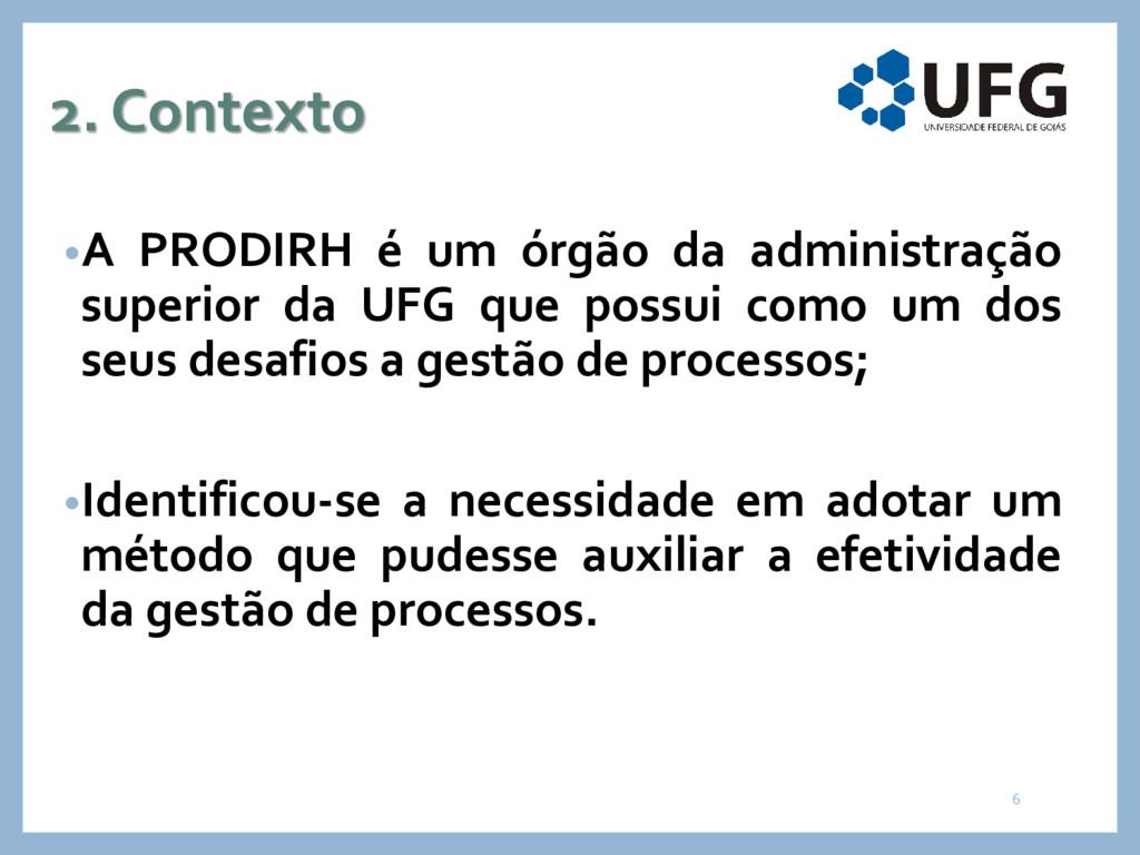 2. Contexto •A PRODIRH é um órgão da administra...