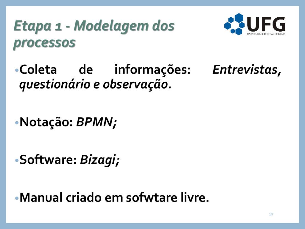 Etapa 1 - Modelagem dos processos •Coleta de in...
