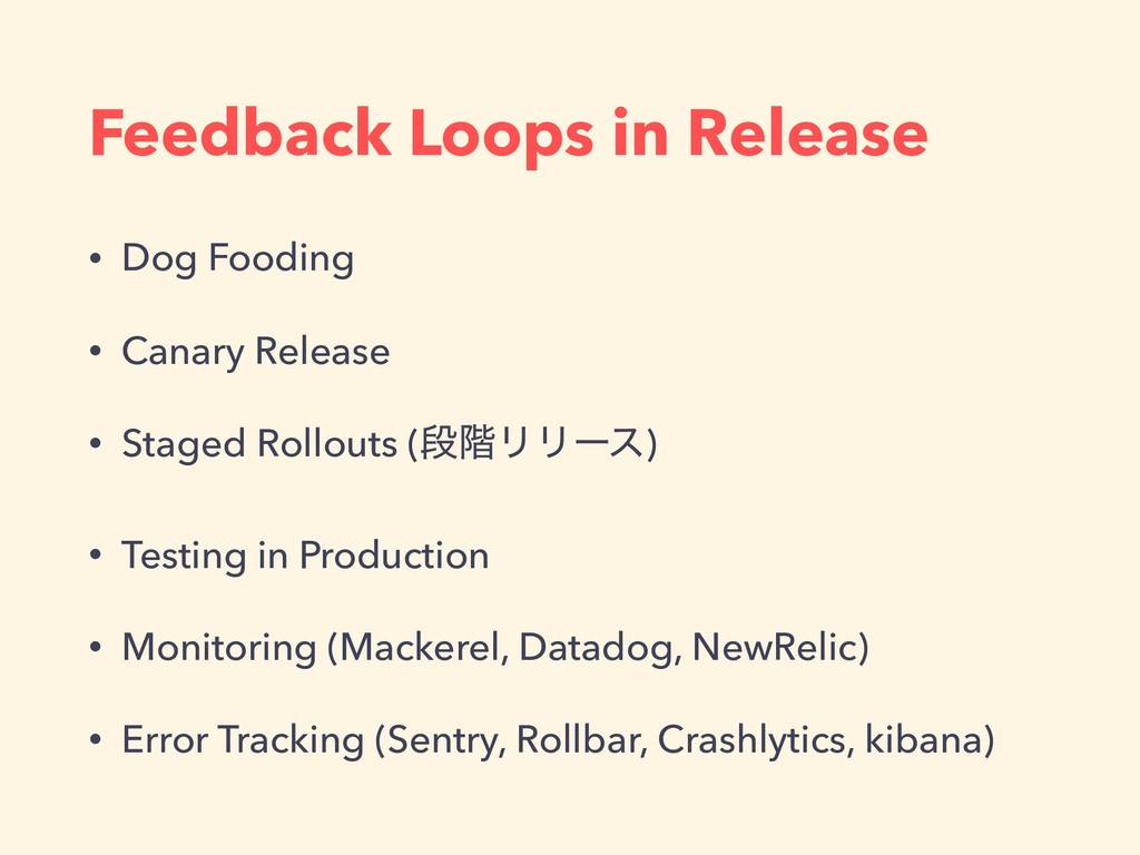 Feedback Loops in Release • Dog Fooding • Canar...