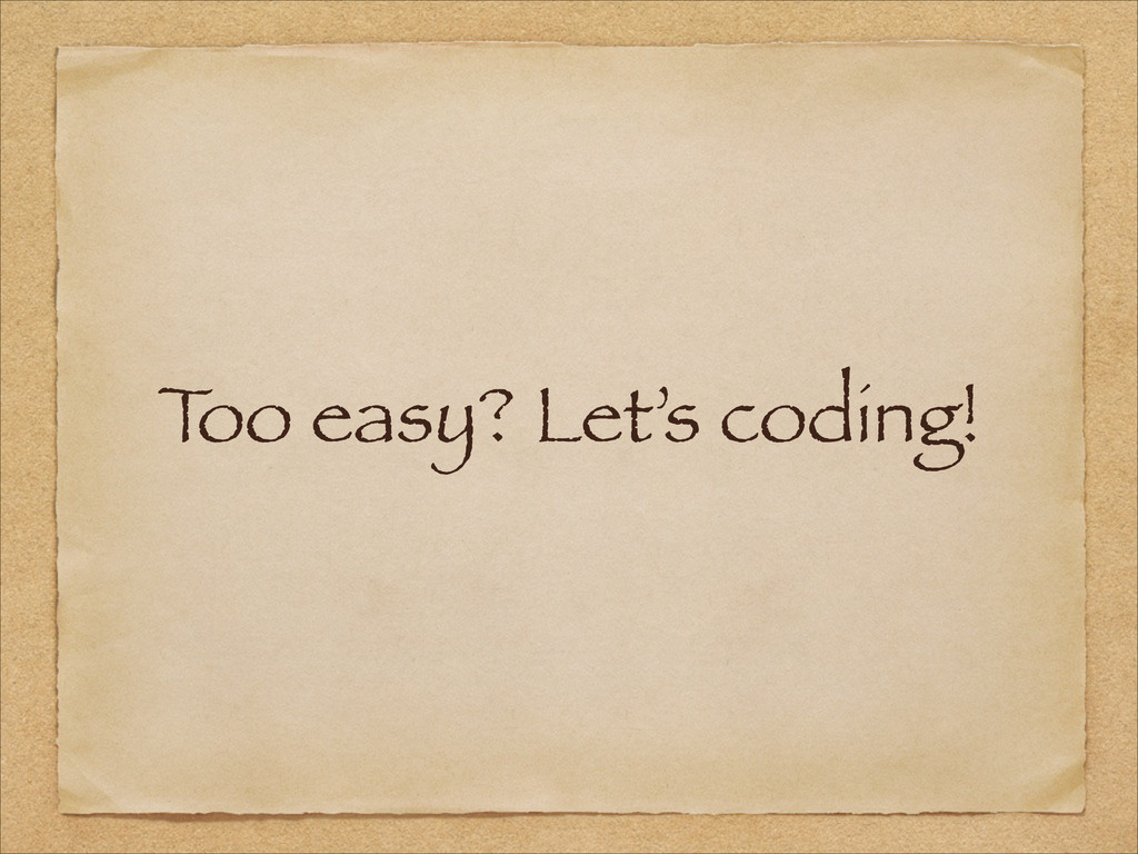 T oo easy? Let's coding!