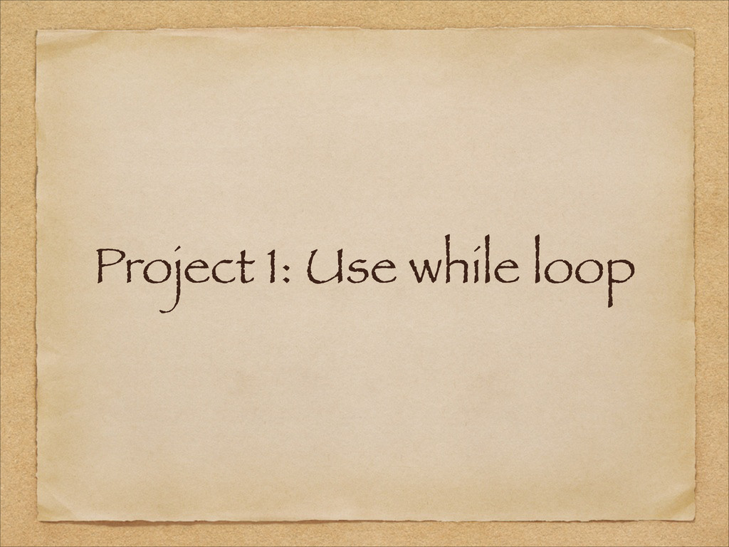Project 1: Use while loop