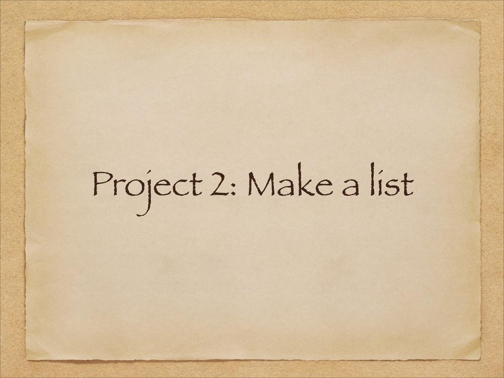 Project 2: Make a list