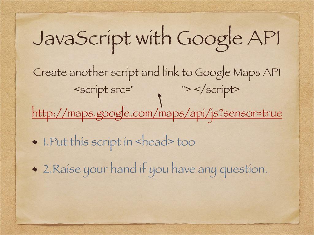 JavaScript with Google API 1.Put this script in...