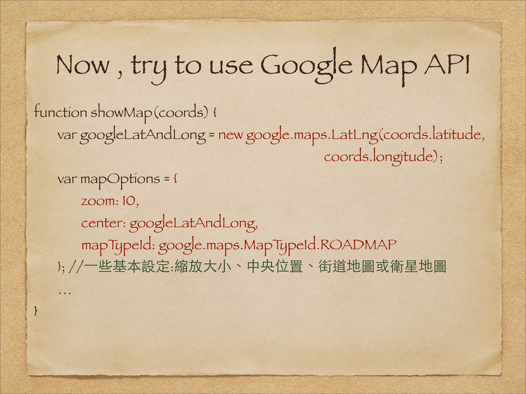 Now , try to use Google Map API function showMa...