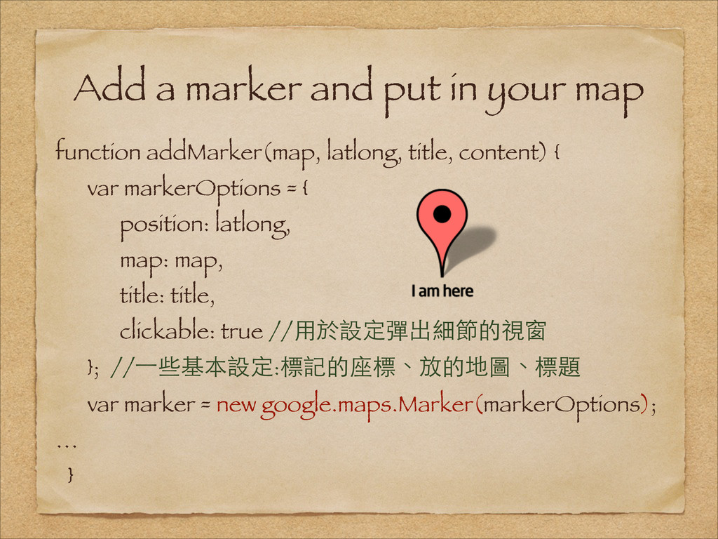 Add a marker and put in your map function addMa...