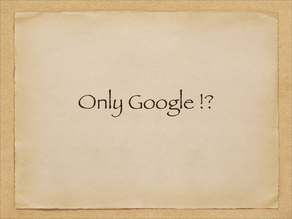 Only Google !?