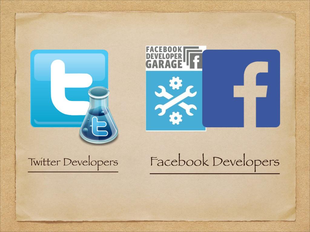 Facebook Developers T witter Developers