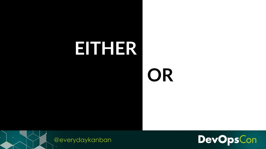 @everydaykanban EITHER OR