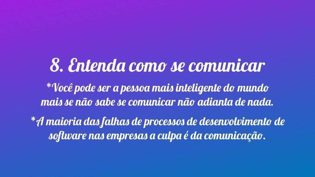 8. Entenda como se comunicar *Você pode ser a p...