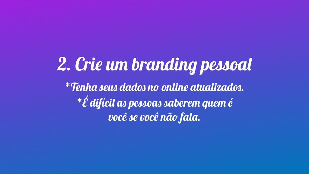 2. Crie um branding pessoal *Tenha seus dados n...