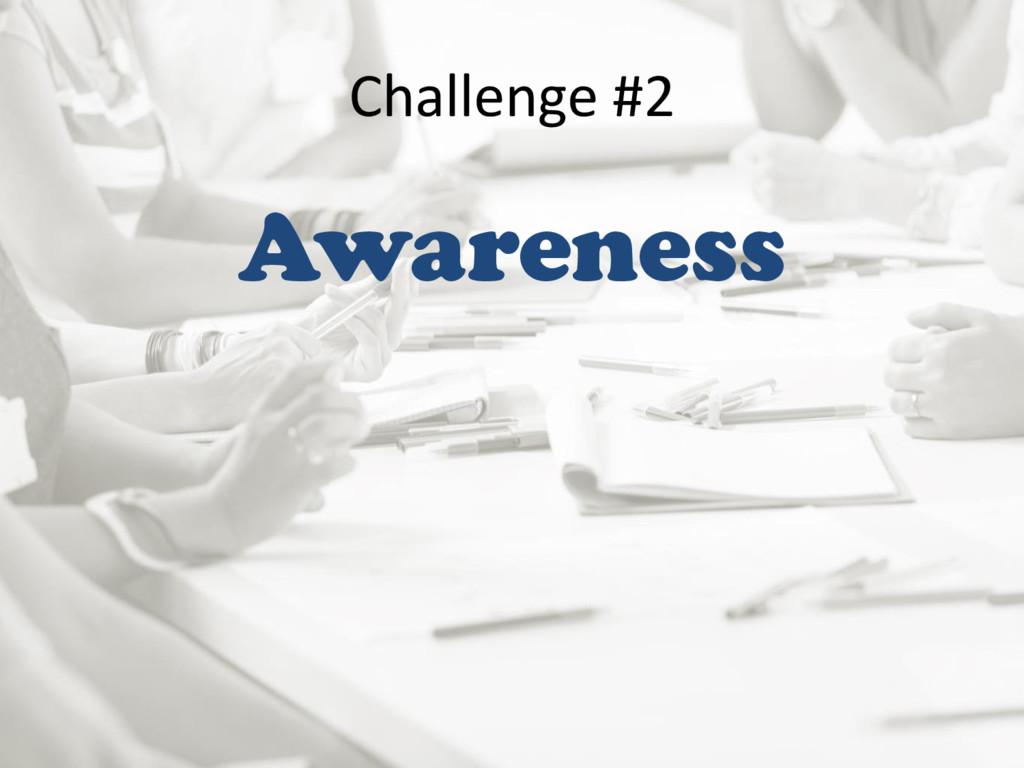 Challenge #2 Awareness