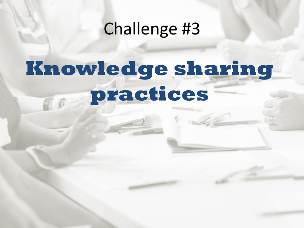 Challenge #3 Knowledge sharing practices