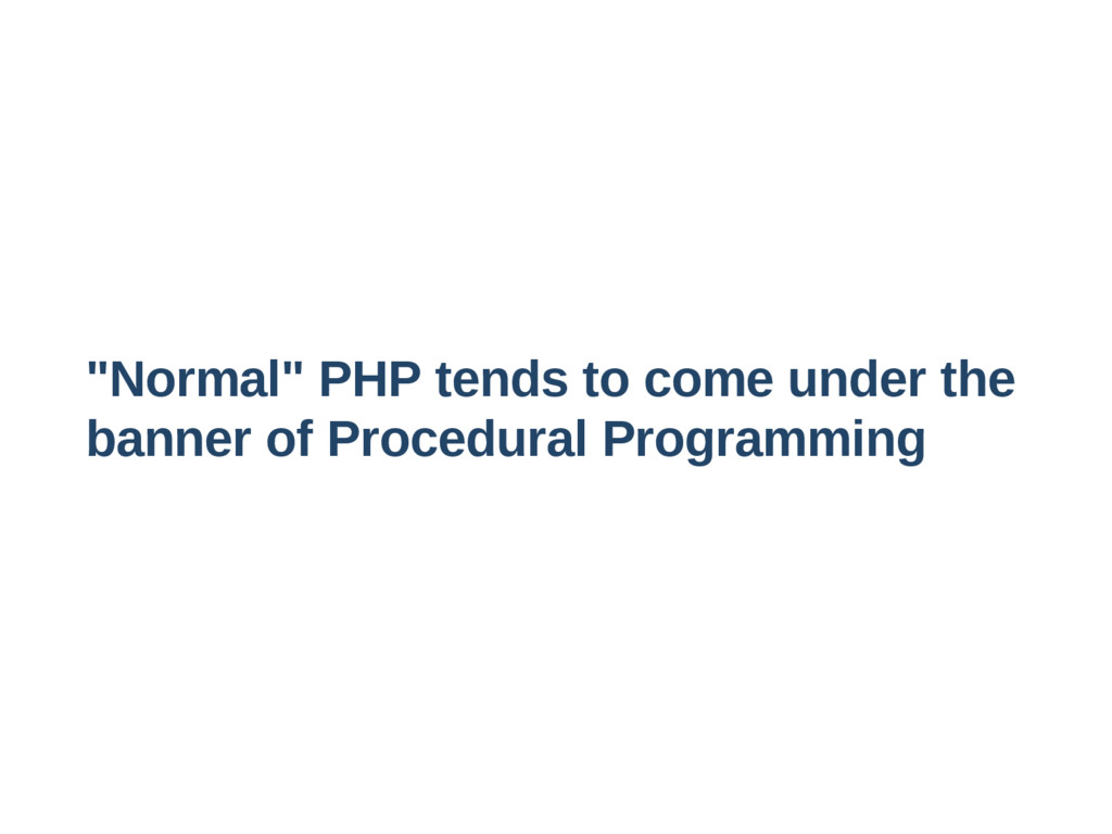 """""""Normal"""" PHP tends to come under the banner of ..."""