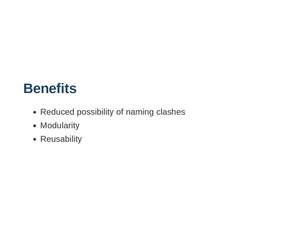 Benefits Reduced possibility of naming clashes ...