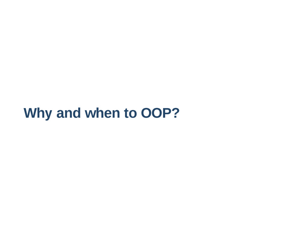Why and when to OOP?