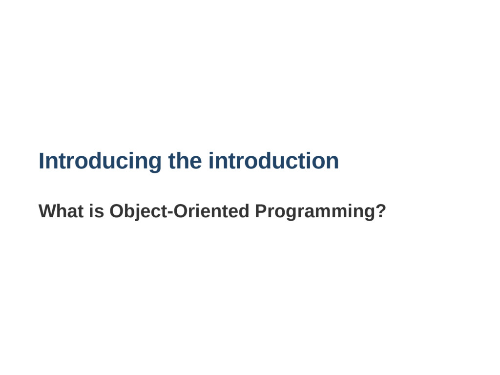 Introducing the introduction What is ObjectOri...