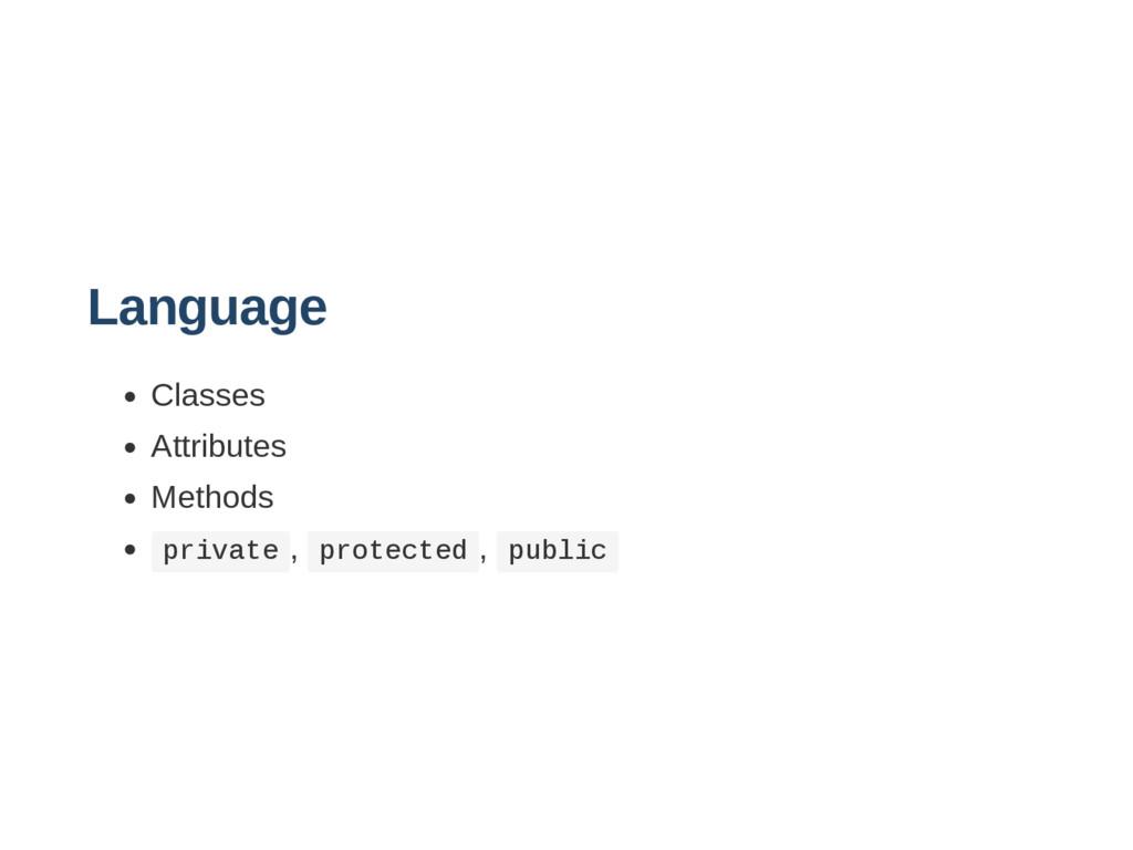 Language Classes Attributes Methods p r i v a t...