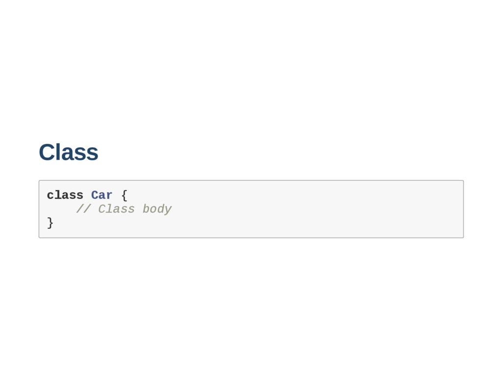 Class c l a s s C a r { / / C l a s s b o d y }