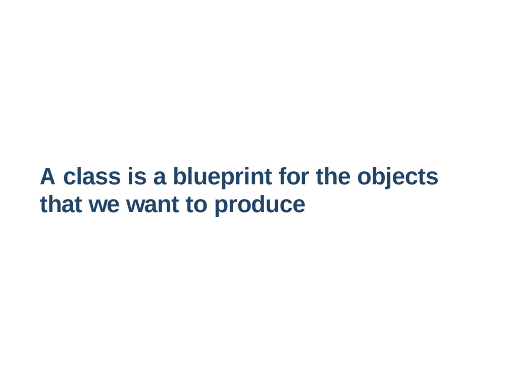 A class is a blueprint for the objects that we ...