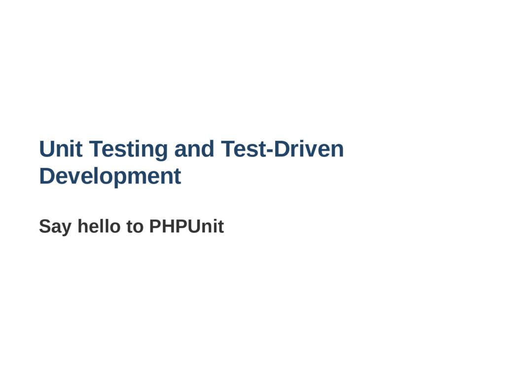 Unit Testing and TestDriven Development Say he...