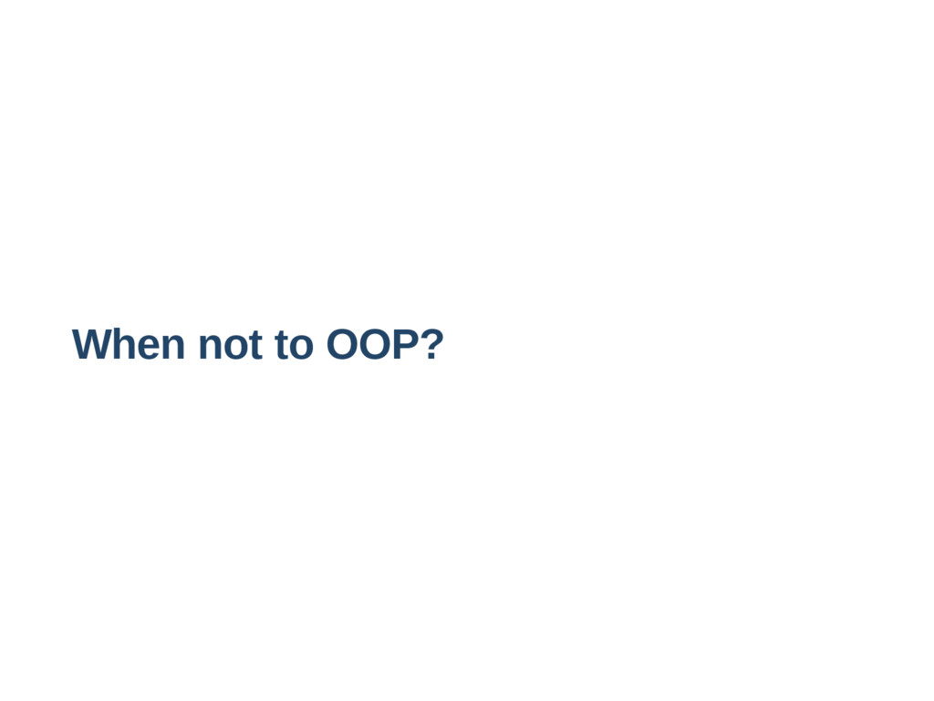 When not to OOP?