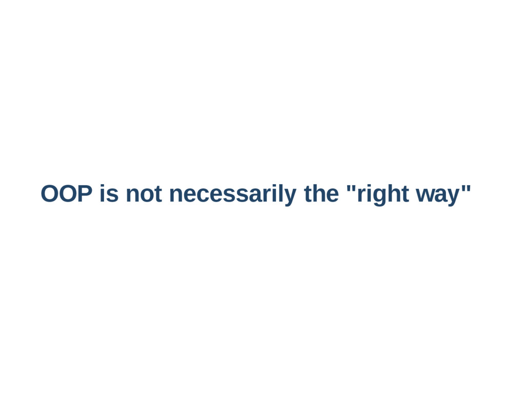 """OOP is not necessarily the """"right way"""""""