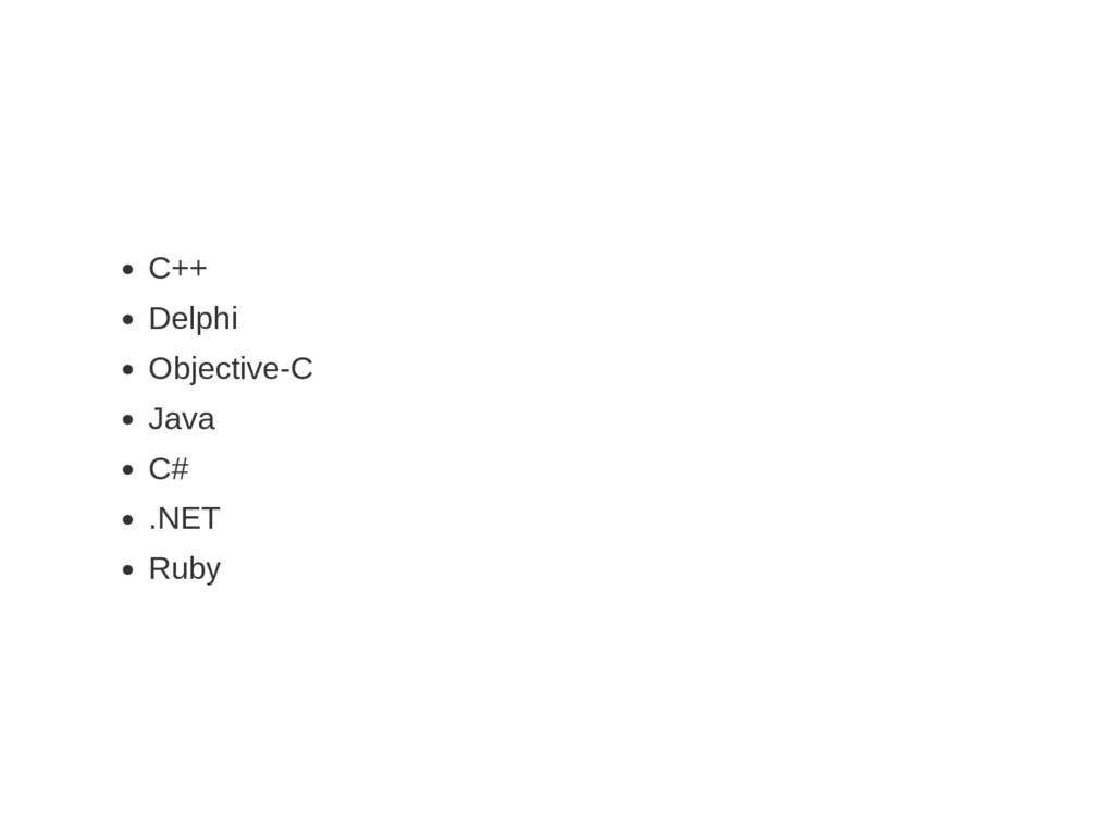 C++ Delphi ObjectiveC Java C# .NET Ruby