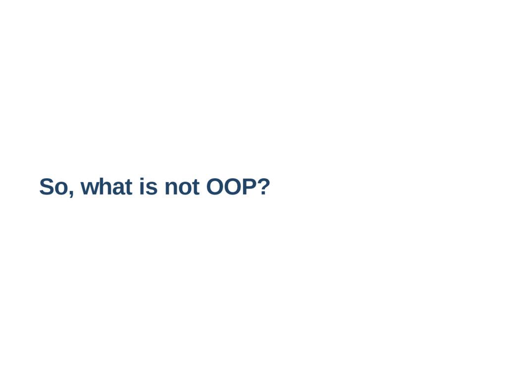 So, what is not OOP?