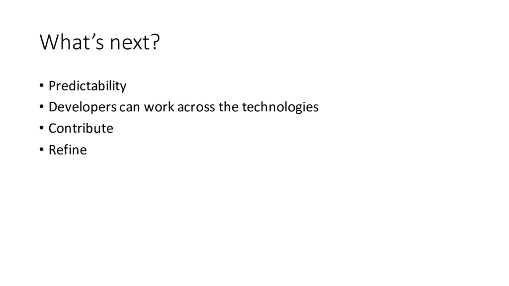 What's next? • Predictability • Developers can ...