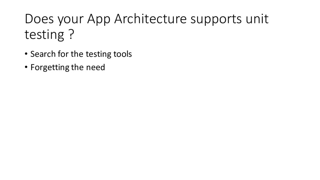 Does your App Architecture supports unit testin...