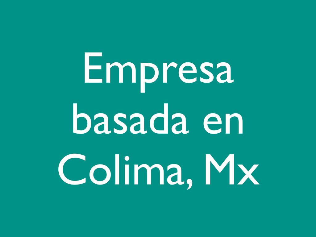 Empresa basada en Colima, Mx
