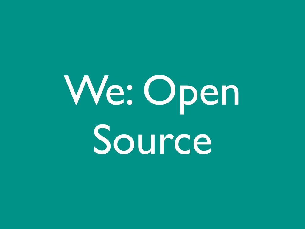 We: Open Source