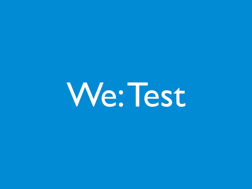 We: Test