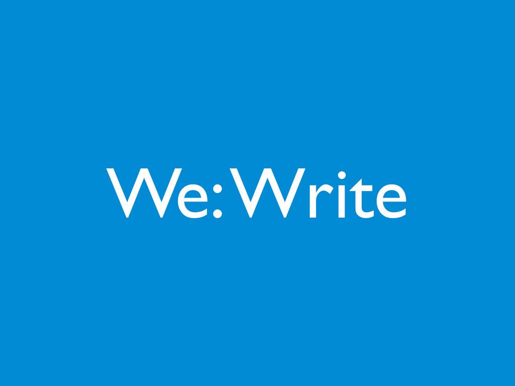 We: Write