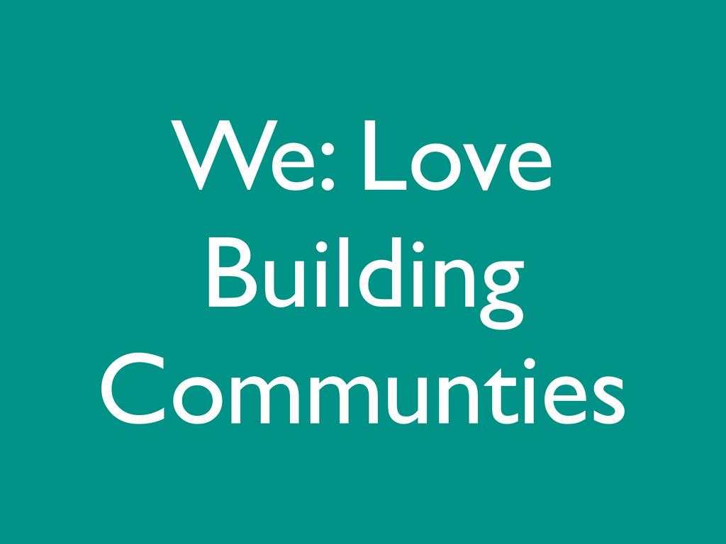 We: Love Building Communties