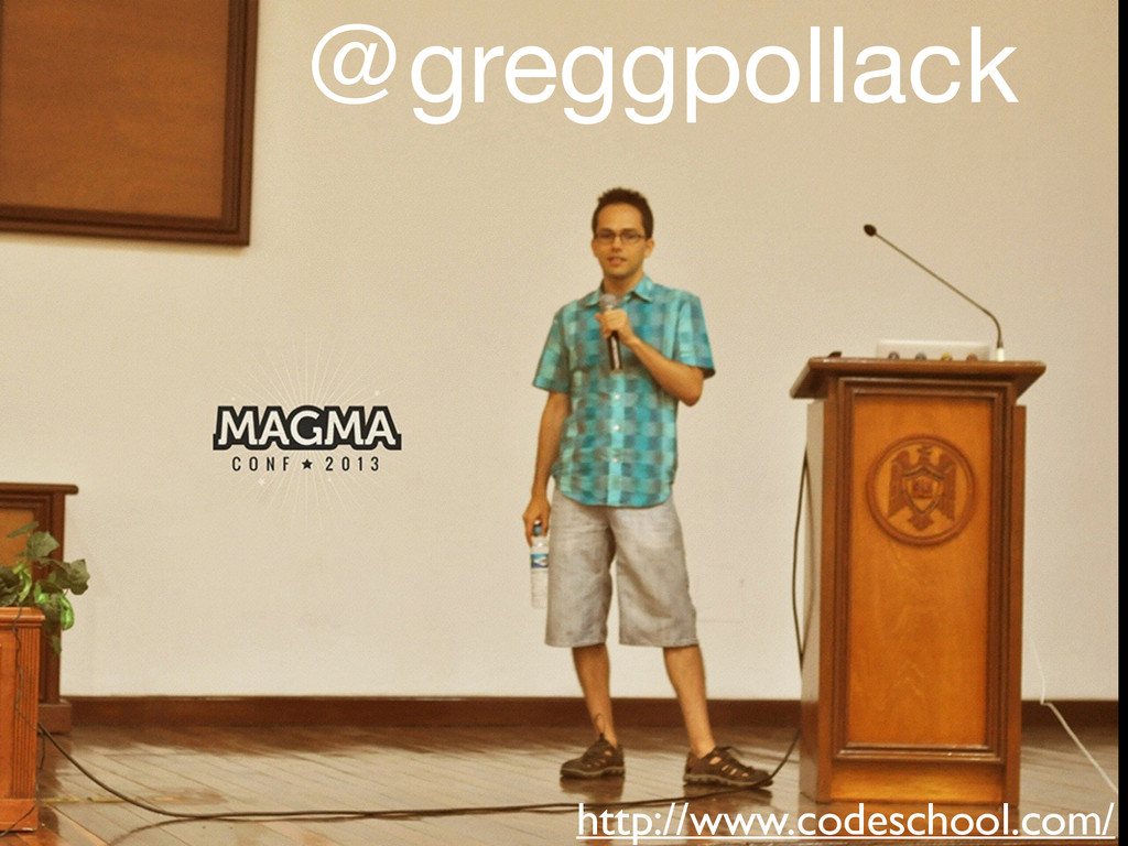 @greggpollack   http://www.codeschool.com/
