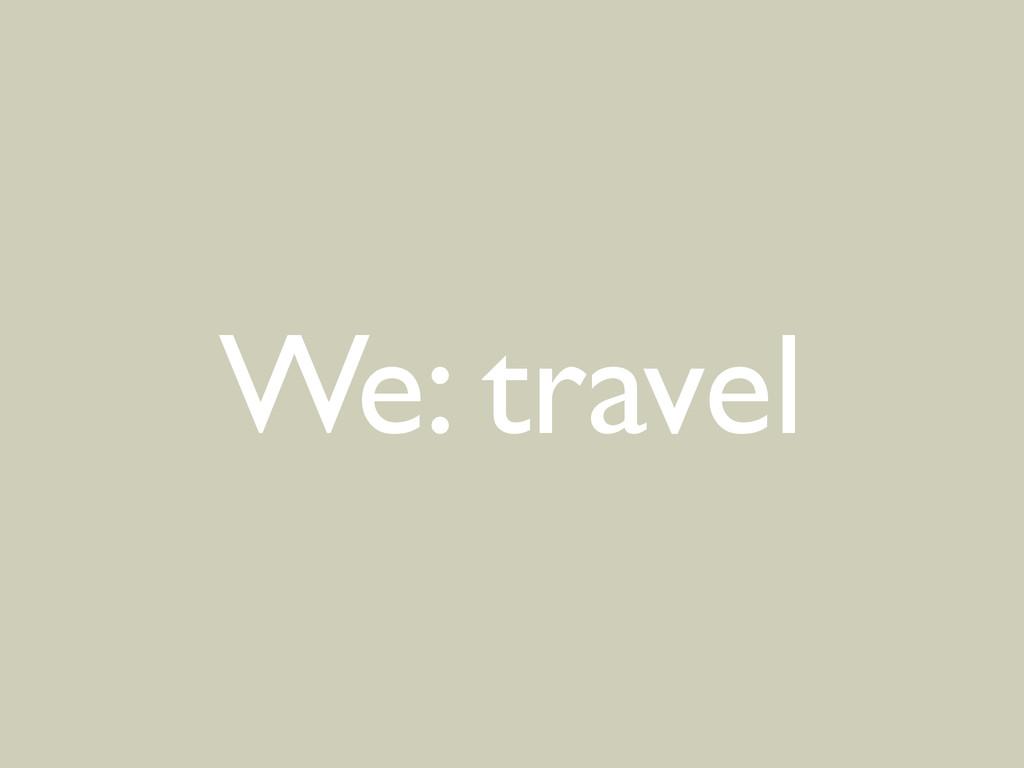 We: travel