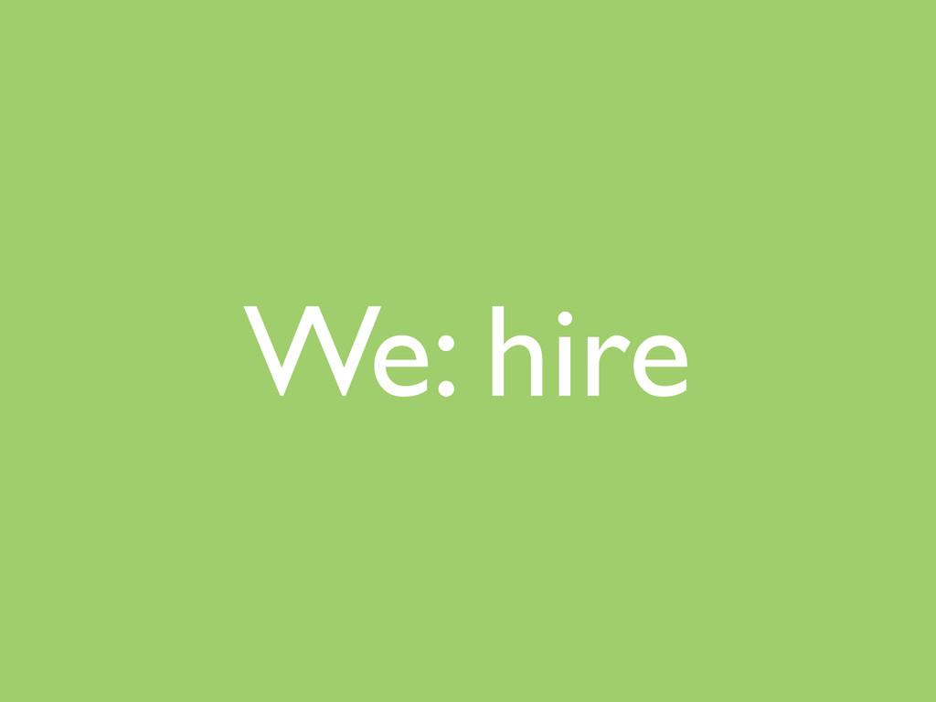 We: hire